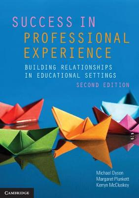 Success in Professional Experience: Building Relationships in Educational Settings by Michael Dyson