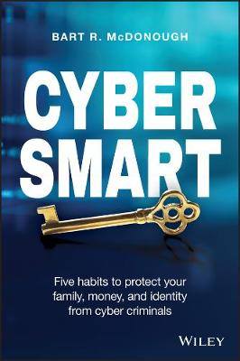 Cyber Smart: Five Habits to Protect Your Family, Money, and Identity from Cyber Criminals by Bart R. McDonough