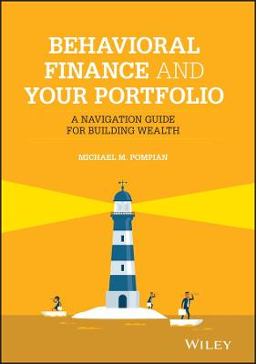 Behavioral Finance and Your Portfolio: A Navigation Guide for Building Wealth by Michael M. Pompian