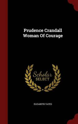 Prudence Crandall Woman of Courage by Elizabeth Yates