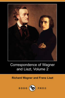 Correspondence of Wagner and Liszt, Volume 2 (Dodo Press) by Richard Wagner