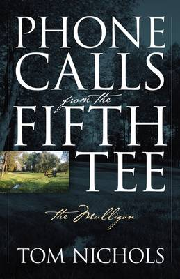 Phone Calls from the Fifth Tee - The Mulligan by Tom Nichols