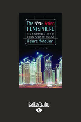 The New Asian Hemisphere: the Irresistible Shift of Global Power to the East: The Irresistible Shift of Global Power to the East by Kishore Mahbubani