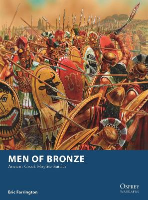 Men of Bronze: Ancient Greek Hoplite Battles by Eric Farrington