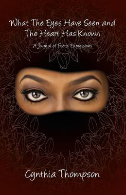 What the Eyes Have Seen and the Heart Has Known by Cynthia Thompson