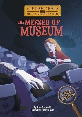 Field Trip Mysteries: The Messed-Up Museum: An Interactive Mystery Adventure: An Interactive Mystery Adventure by Steve Brezenoff