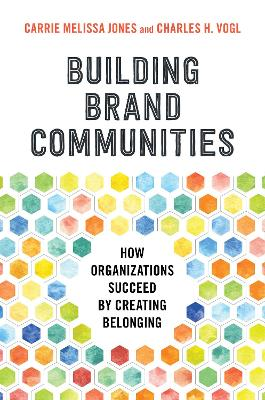 Building Brand Communities: How Organizations Succeed by Creating Belonging book