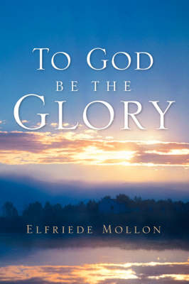 To God Be the Glory by Elfriede Mollon