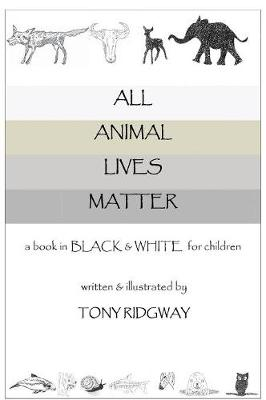 All Animal Lives Matter by Tony Ridgway