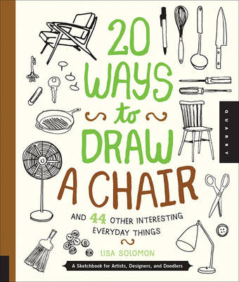 20 Ways to Draw a Chair and 44 Other Interesting Everyday Things book