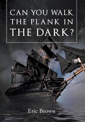Can You Walk The Plank in The Dark? by Eric Brown