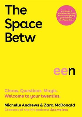 The Space Between: Chaos. Questions. Magic. Welcome to your twenties. by Zara McDonald