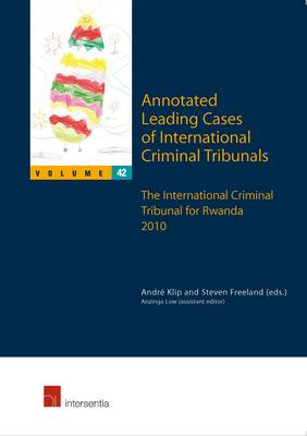 Annotated Leading Cases of International Criminal Tribunals  Volume 42 by Andre Klip