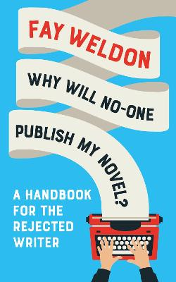 Why Will No-One Publish My Novel? by Fay Weldon