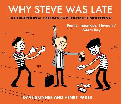 Why Steve Was Late: 101 Exceptional Excuses for Terrible Timekeeping book