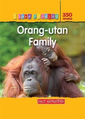 I Love Reading Fact Monsters 350 Words Orang-utan Family by Monica Hughes