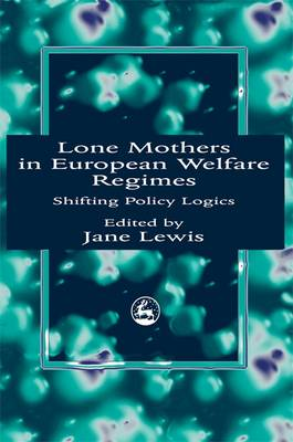 Lone Mothers in European Welfare Regimes by Jane Lewis