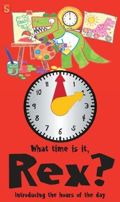 What Time Is It, Rex?: Introducing the hours of the day by Margot Channing