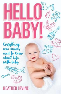 Hello Baby! Everything new mums need to know about life with baby book