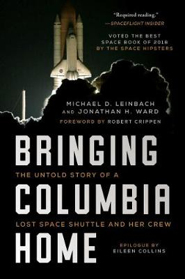 Bringing Columbia Home: The Untold Story of a Lost Space Shuttle and Her Crew by Michael D. Leinbach