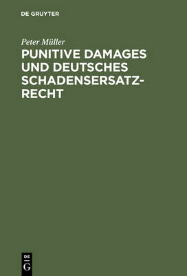 Punitive Damages Und Deutsches Schadensersatzrecht by Peter Muller