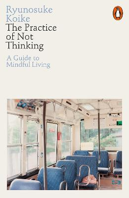 The Practice of Not Thinking: A Guide to Mindful Living book