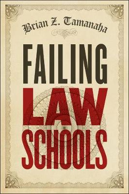 Failing Law Schools by Brian Z. Tamanaha