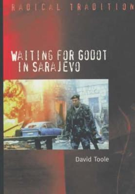 Waiting for Godot in Sarajevo: Theological Reflections on Nihilism, Tragedy and Apocalypse by David Toole