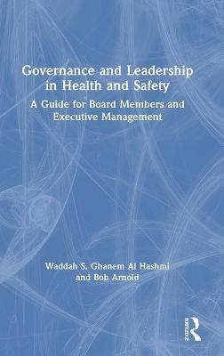Governance and Leadership in Health and Safety: A Guide for Board Members and Executive Management by Waddah S. Ghanem Al Hashmi