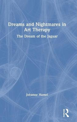 Dreams and Nightmares in Art Therapy: The Dream of the Jaguar by Johanne Hamel
