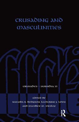 Crusading and Masculinities by Natasha R. Hodgson
