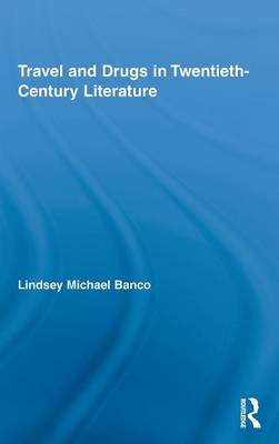Travel and Drugs in Twentieth-Century Literature by Michael Lindsey