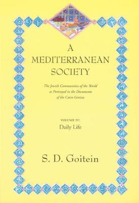 A A Mediterranean Society A Mediterranean Society Daily Life v. IV by S. D. Goitein