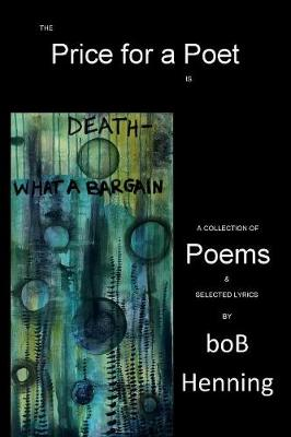 The Price for a Poet is Death: What a Bargain by Bob Henning