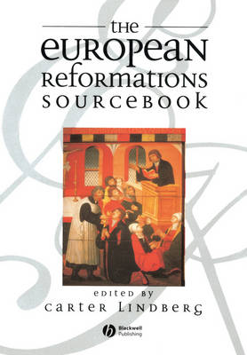 The The European Reformations Sourcebook by Carter Lindberg