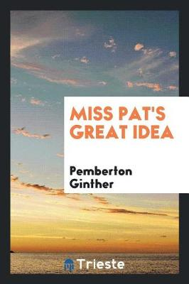 Miss Pat's Great Idea by Pemberton Ginther