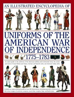 Illustrated Encyclopedia of Uniforms of the American War of Independence by Digby Smith
