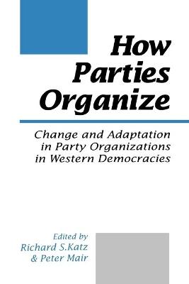 How Parties Organize by Richard S. Katz