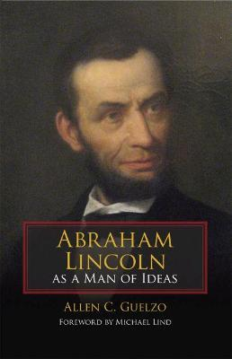Abraham Lincoln as a Man of Ideas by Allen C. Guelzo