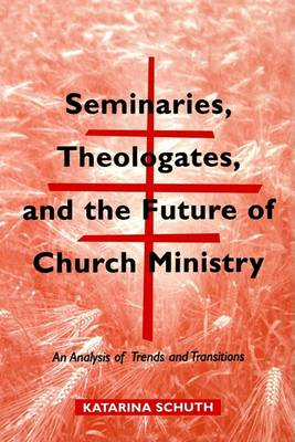 Seminars, Theologates and the Future of Church Ministry by Katarina Schuth