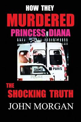 How They Murdered Princess Diana by John Morgan