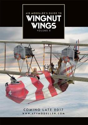 Air Modeller's Guide to Wingnut Wings Volume 2 by David Parker