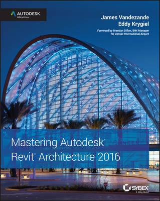 Mastering Autodesk Revit Architecture 2016 by James Vandezande