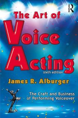 The Art of Voice Acting: The Craft and Business of Performing for Voiceover by James Alburger