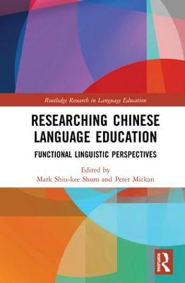 Researching Chinese Language Education: Functional Linguistic Perspectives by Mark Shiu-kee Shum