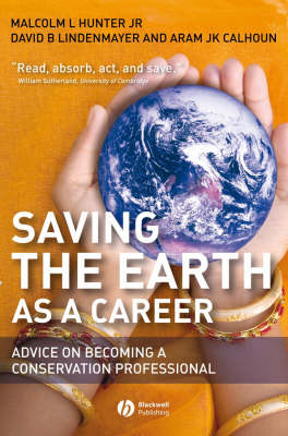 Saving the Earth as a Career: Advice on Becoming a Conservation Professional by Malcolm L. Hunter