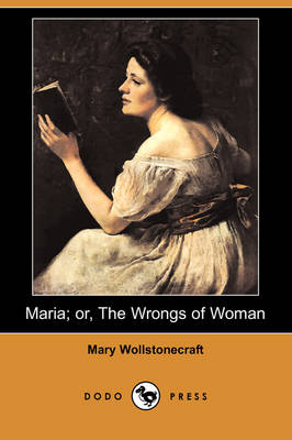 Maria; Or, the Wrongs of Woman (Dodo Press) by Mary Wollstonecraft