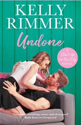 Undone: A unputdownable, emotional love story by Kelly Rimmer