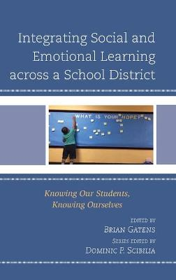 Integrating Social and Emotional Learning across a School District: Knowing Our Students, Knowing Ourselves by Brian Gatens