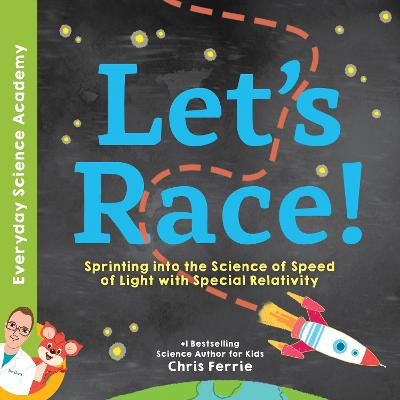 Let's Race!: Sprinting into the Science of Light Speed with Special Relativity by Chris Ferrie